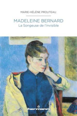 Marie-Hélène Prouteau, Madeleine Bernard - La songeuse de l'invisible par Angèle Paoli