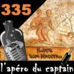 L'apéro du Captain #335 : Habes sum pincerna