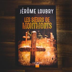 Les soeurs de Montmorts de Jérôme Loubry (éditions Calmann-Levy)
