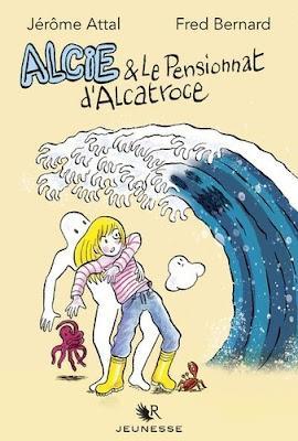 Alcie et le pensionnat d'Alcatroce de Jérôme Attal et Fred Bernard