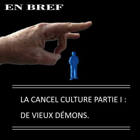 LA CANCEL CULTURE PARTIE I: DE VIEUX DÉMONS