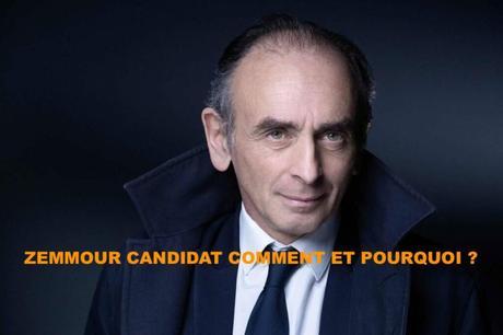 Zemmour candidat comment et pourquoi ?