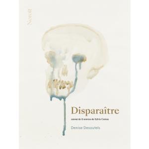 Denise Desautels | Disparaître