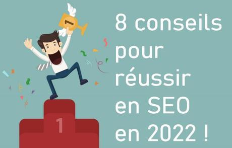 Comment réussir en référencement naturel en 2022 ? 9 pistes pour un bon référencement SEO !