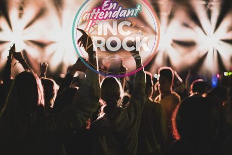 «En Attendant l'INC'ROCK», deux soirées pour nous faire patienter!