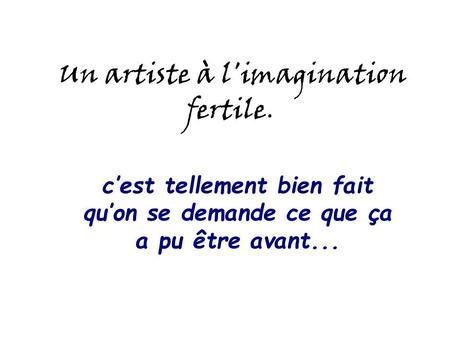 Divers - Un artiste à l'imagination fertile