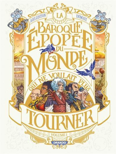La baroque épopée du monde qui ne voulait plus tourner, tome 1 • Christophe Arleston et Dimat