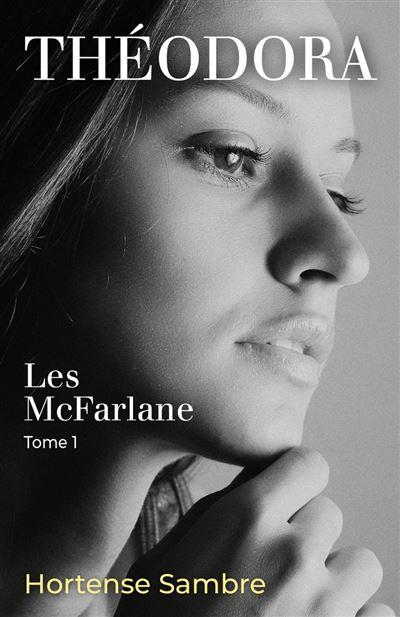 'Les McFarlane, tome 1 : Théodora' d'Hortense Sambre