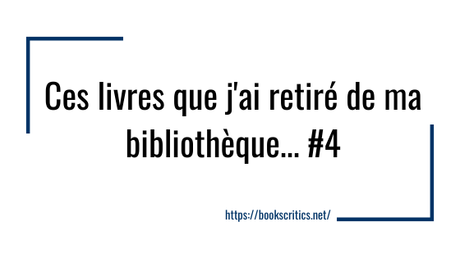 {Bookscritics Blabla} Ces livres que j'ai retiré de ma bibliothèque…#4 – @Bookscritics